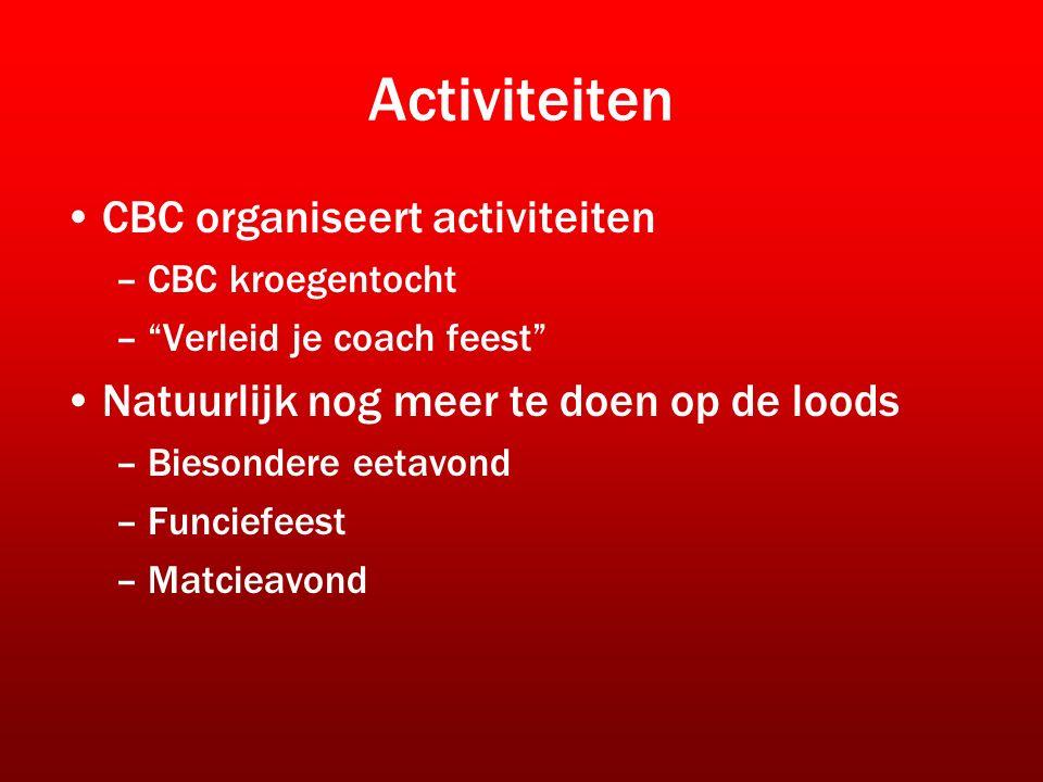 Activiteiten CBC organiseert activiteiten –CBC kroegentocht – Verleid je coach feest Natuurlijk nog meer te doen op de loods –Biesondere eetavond –Funciefeest –Matcieavond