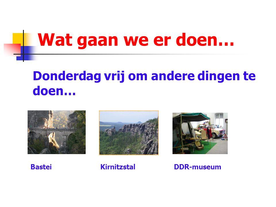Wat gaan we er doen… Donderdag vrij om andere dingen te doen… Bastei Kirnitzstal DDR-museum