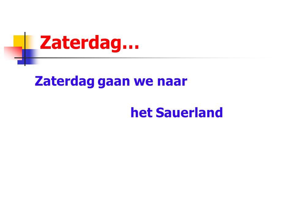 Zaterdag… Zaterdag gaan we naar het Sauerland