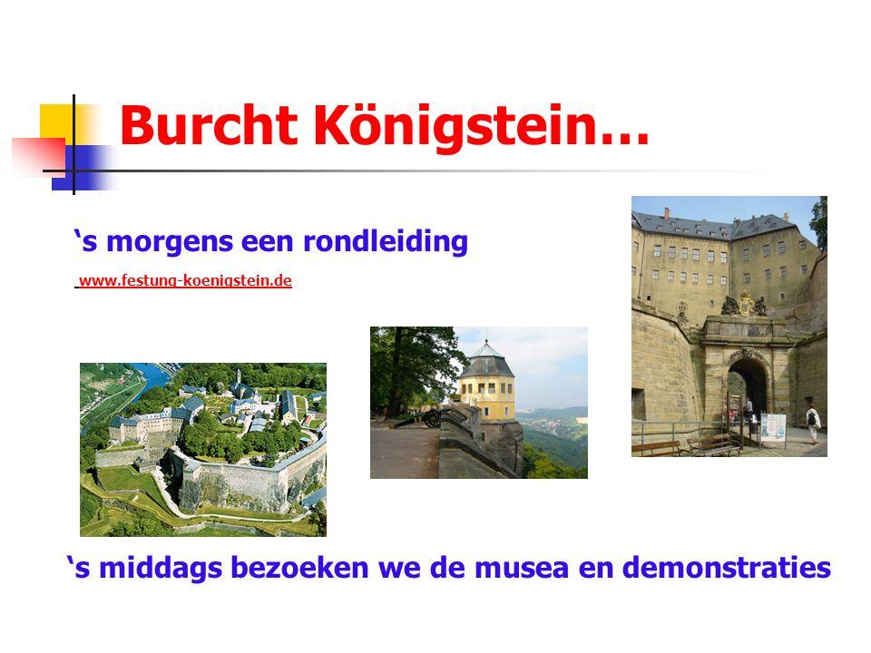Burcht Königstein… 's morgens een rondleiding www.festung-koenigstein.de 's middags bezoeken we de musea en demonstraties