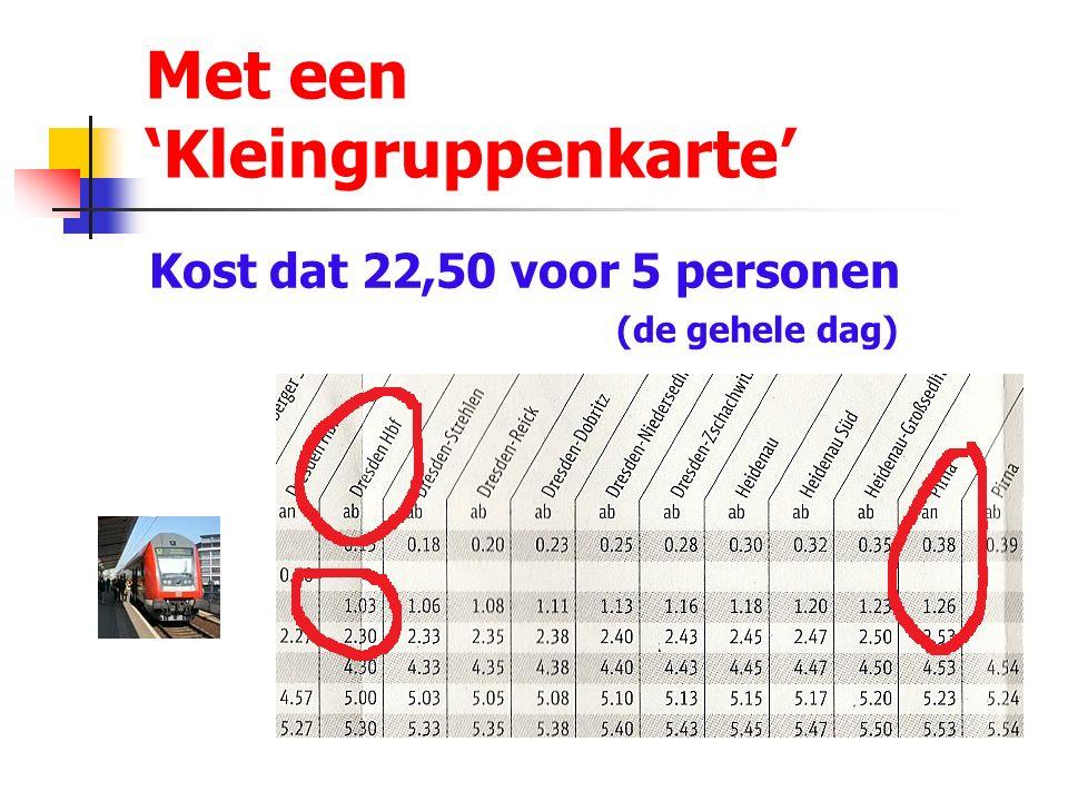 Met een 'Kleingruppenkarte' Kost dat 22,50 voor 5 personen (de gehele dag)