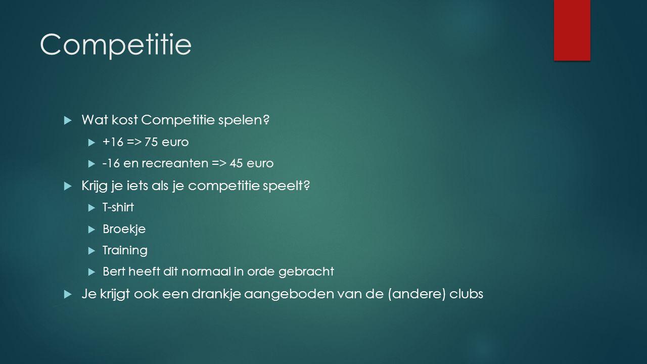 Competitie  Wat kost Competitie spelen?  +16 => 75 euro  -16 en recreanten => 45 euro  Krijg je iets als je competitie speelt?  T-shirt  Broekje