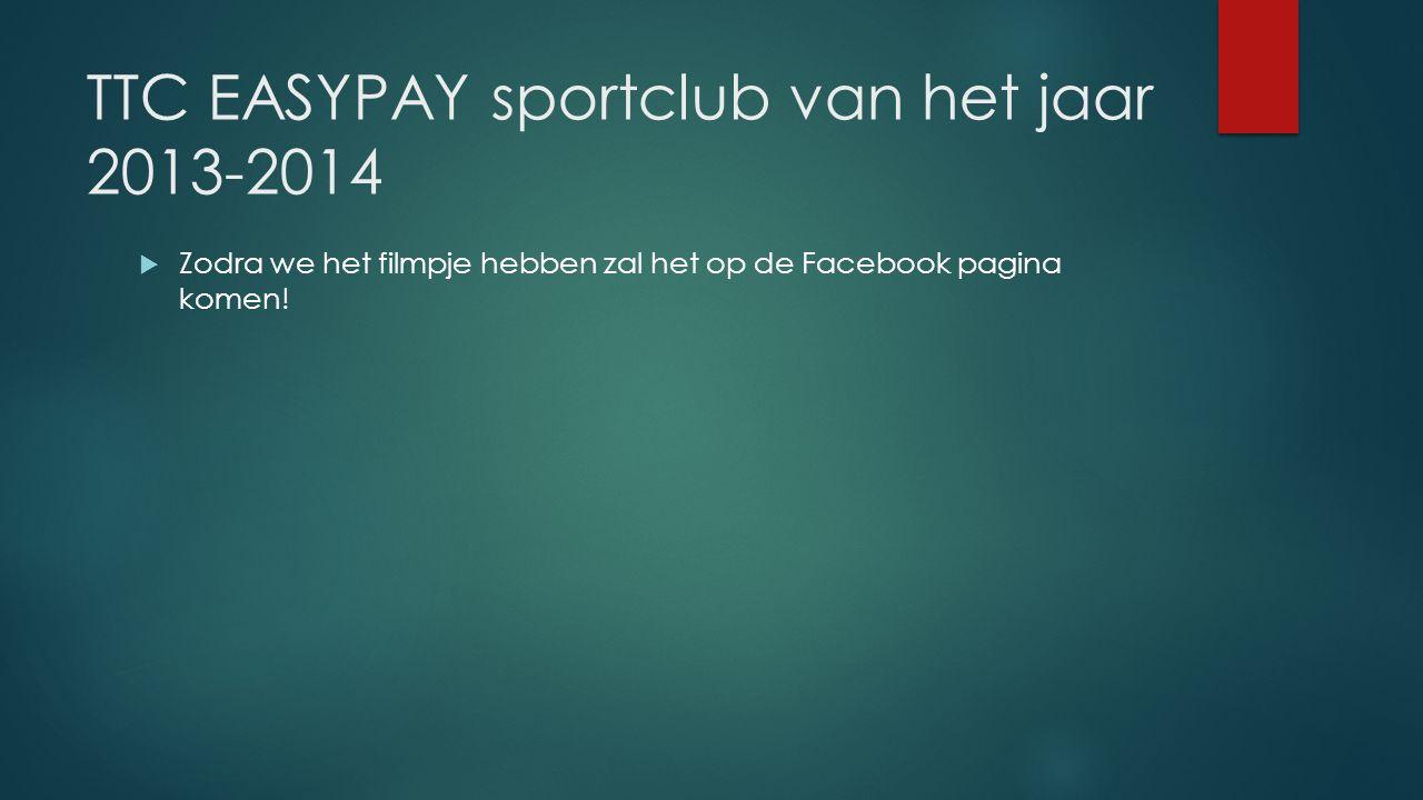 TTC EASYPAY sportclub van het jaar 2013-2014  Zodra we het filmpje hebben zal het op de Facebook pagina komen!
