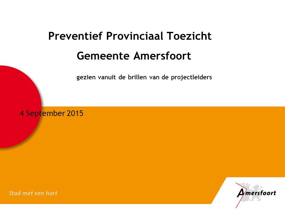 Preventief Provinciaal Toezicht Gemeente Amersfoort gezien vanuit de brillen van de projectleiders 4 September 2015