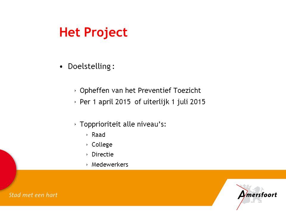 Het Project Doelstelling : ›Opheffen van het Preventief Toezicht ›Per 1 april 2015 of uiterlijk 1 juli 2015 ›Topprioriteit alle niveau's: ›Raad ›College ›Directie ›Medewerkers