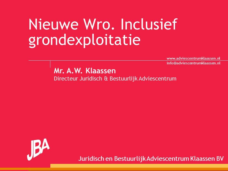 info@adviescentrumklaassen.nl Juridisch en Bestuurlijk Adviescentrum Klaassen BV www.adviescentrumklaassen.nl Nieuwe Wro.