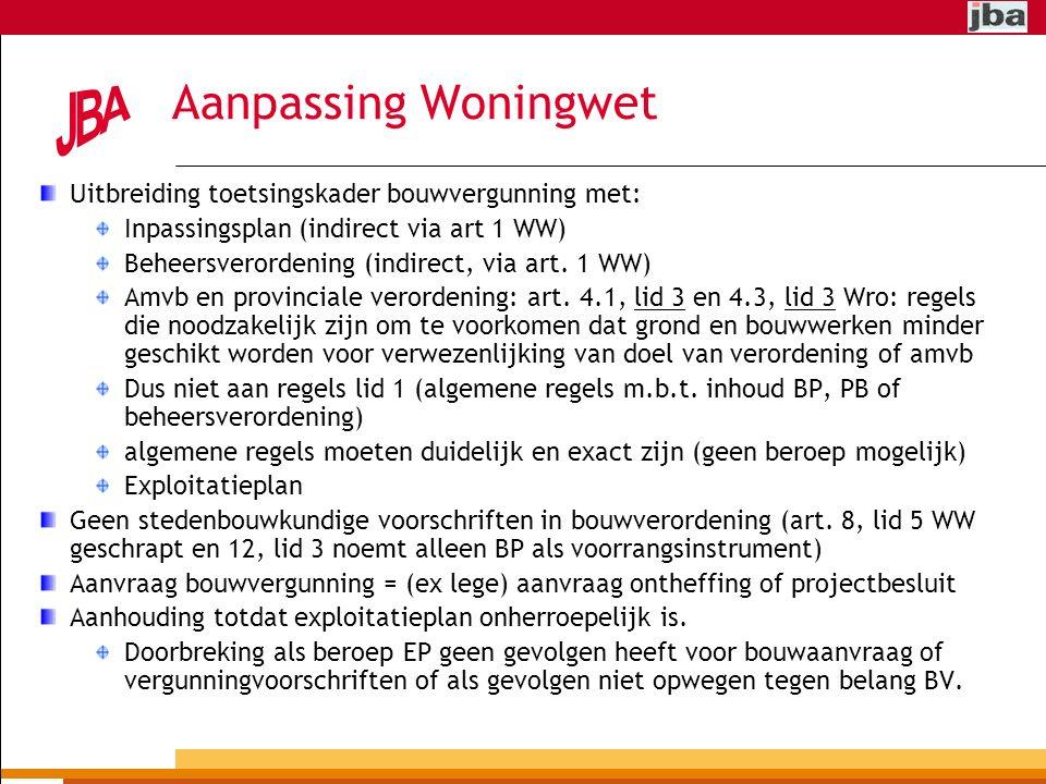 Aanpassing Woningwet Uitbreiding toetsingskader bouwvergunning met: Inpassingsplan (indirect via art 1 WW) Beheersverordening (indirect, via art.