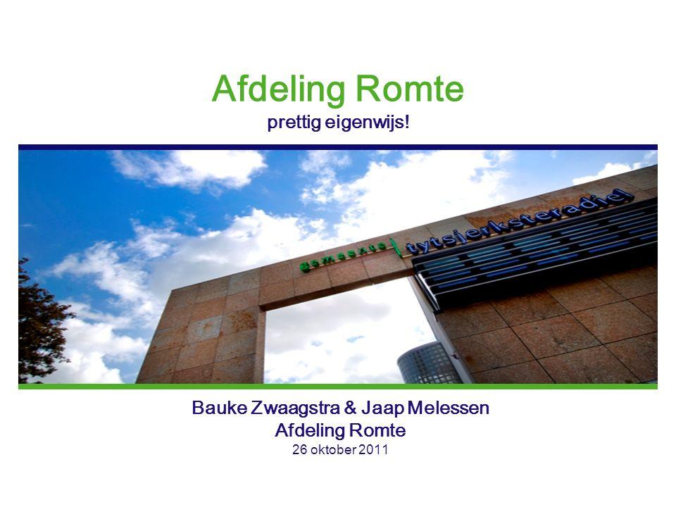 Afdeling Romte prettig eigenwijs! Bauke Zwaagstra & Jaap Melessen Afdeling Romte 26 oktober 2011