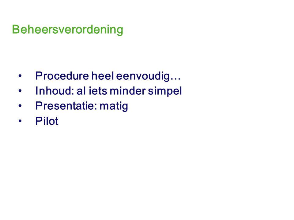 Beheersverordening Procedure heel eenvoudig… Inhoud: al iets minder simpel Presentatie: matig Pilot