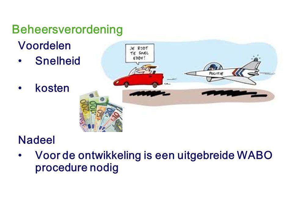 Voordelen Snelheid kosten Nadeel Voor de ontwikkeling is een uitgebreide WABO procedure nodig