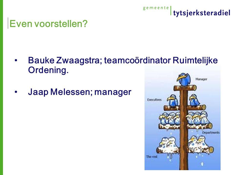 Even voorstellen Bauke Zwaagstra; teamcoördinator Ruimtelijke Ordening. Jaap Melessen; manager