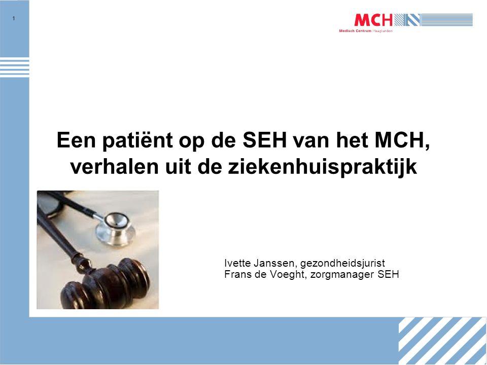 1 Een patiënt op de SEH van het MCH, verhalen uit de ziekenhuispraktijk Ivette Janssen, gezondheidsjurist Frans de Voeght, zorgmanager SEH