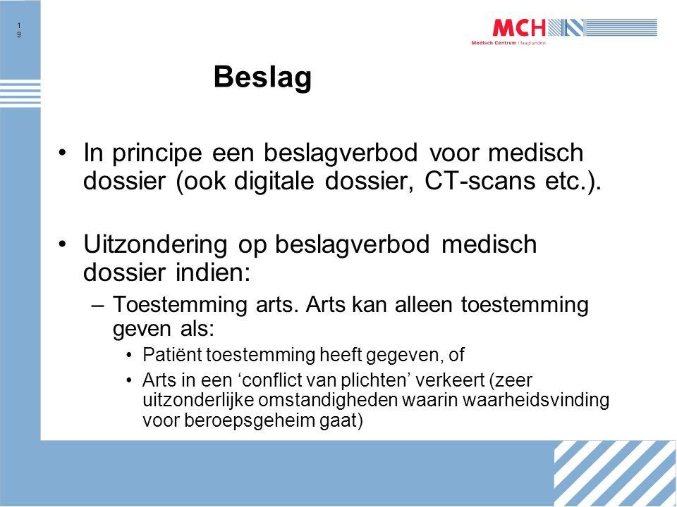 19 Beslag In principe een beslagverbod voor medisch dossier (ook digitale dossier, CT-scans etc.).