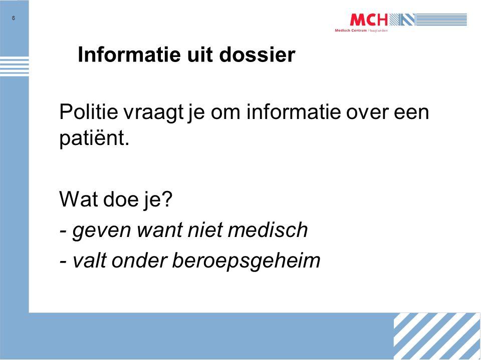 6 Informatie uit dossier Politie vraagt je om informatie over een patiënt.