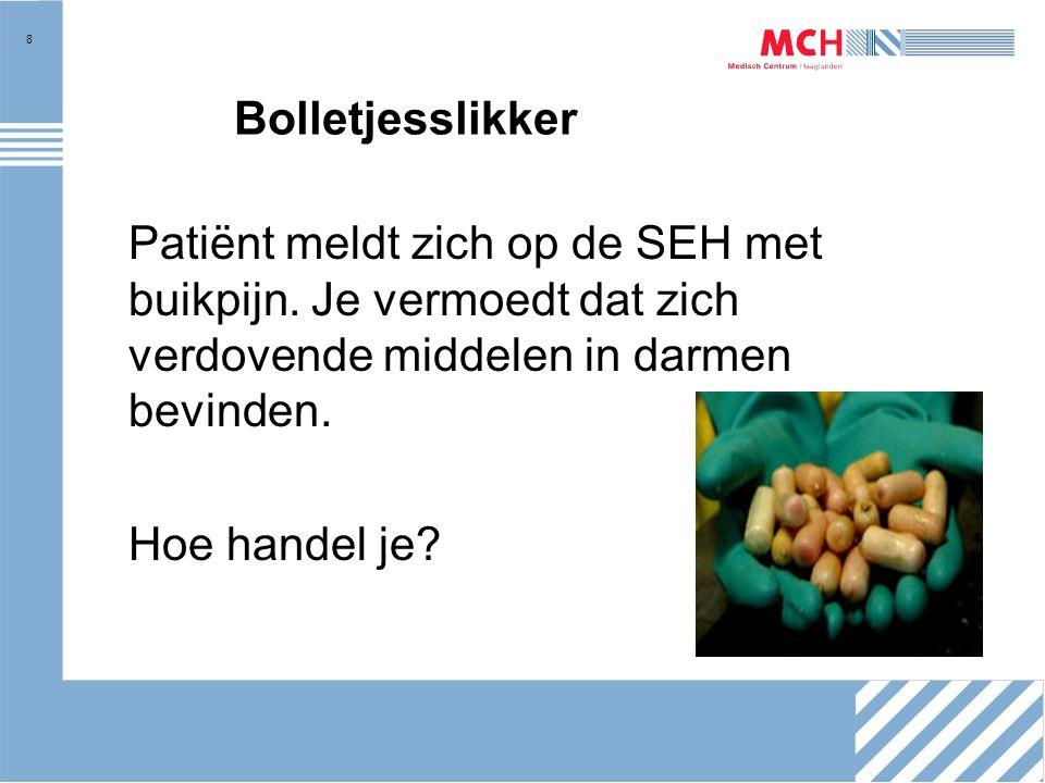 8 Bolletjesslikker Patiënt meldt zich op de SEH met buikpijn.
