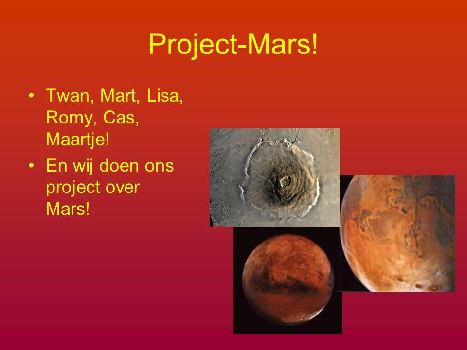 Project-Mars! Twan, Mart, Lisa, Romy, Cas, Maartje! En wij doen ons project over Mars!