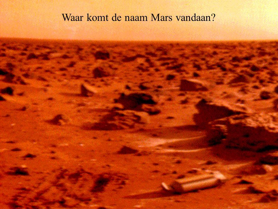 Waar komt de naam Mars vandaan? Waar komt de naam Mars vandaan?