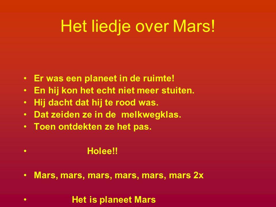 Het liedje over Mars.Er was een planeet in de ruimte.