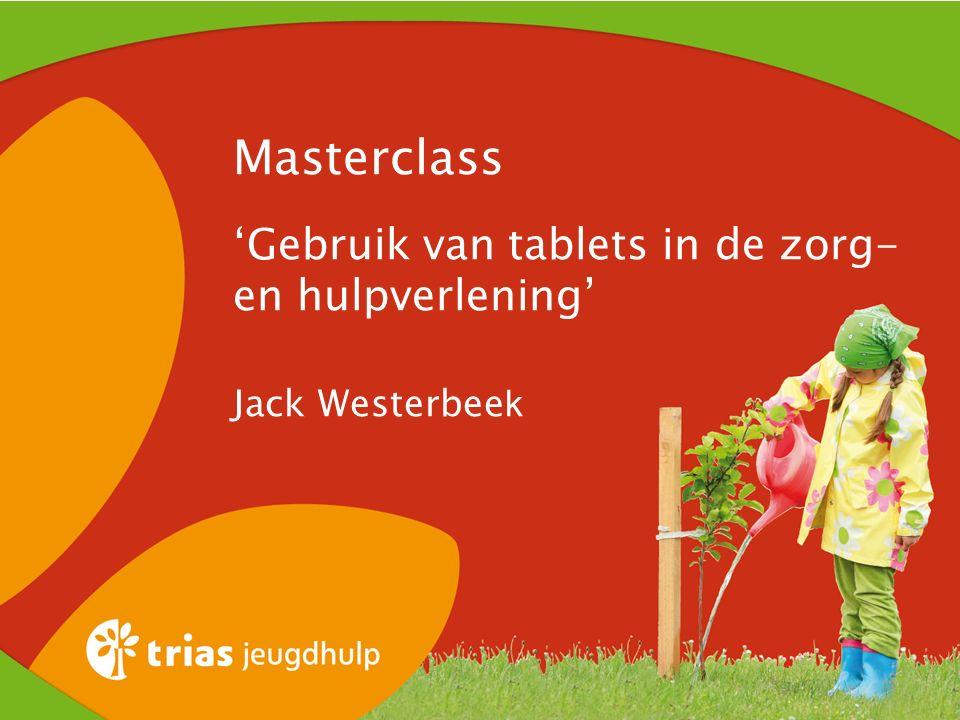 Masterclass 'Gebruik van tablets in de zorg- en hulpverlening' Jack Westerbee k