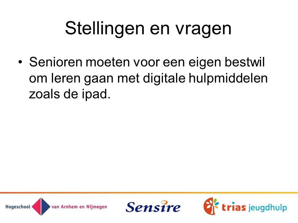Stellingen en vragen Senioren moeten voor een eigen bestwil om leren gaan met digitale hulpmiddelen zoals de ipad.