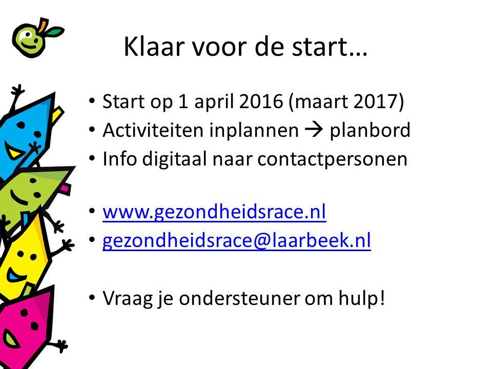 Klaar voor de start… Start op 1 april 2016 (maart 2017) Activiteiten inplannen  planbord Info digitaal naar contactpersonen www.gezondheidsrace.nl gezondheidsrace@laarbeek.nl Vraag je ondersteuner om hulp!