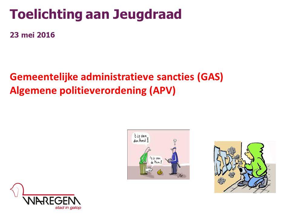 Toelichting aan Jeugdraad 23 mei 2016 Gemeentelijke administratieve sancties (GAS) Algemene politieverordening (APV)