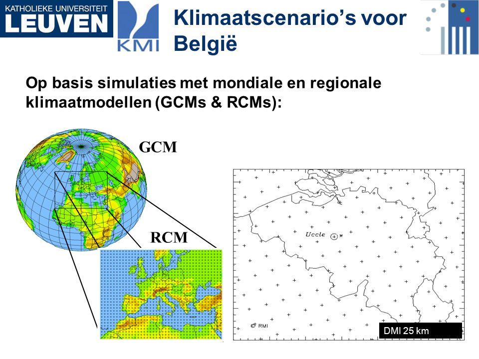 Klimaatscenario's voor België Op basis simulaties met mondiale en regionale klimaatmodellen (GCMs & RCMs): DMI 25 km GCM RCM