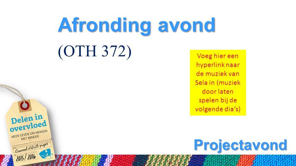 Projectavond Afronding avond (OTH 372) Voeg hier een hyperlink naar de muziek van Sela in (muziek door laten spelen bij de volgende dia's)