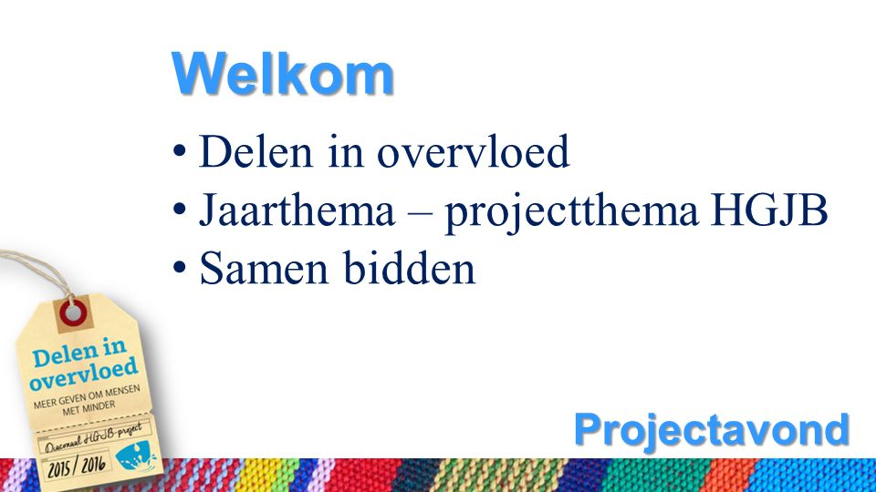 Projectavond Welkom Delen in overvloed Jaarthema – projectthema HGJB Samen bidden