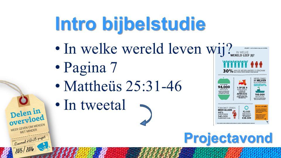 Projectavond Intro bijbelstudie In welke wereld leven wij Pagina 7 Mattheüs 25:31-46 In tweetal
