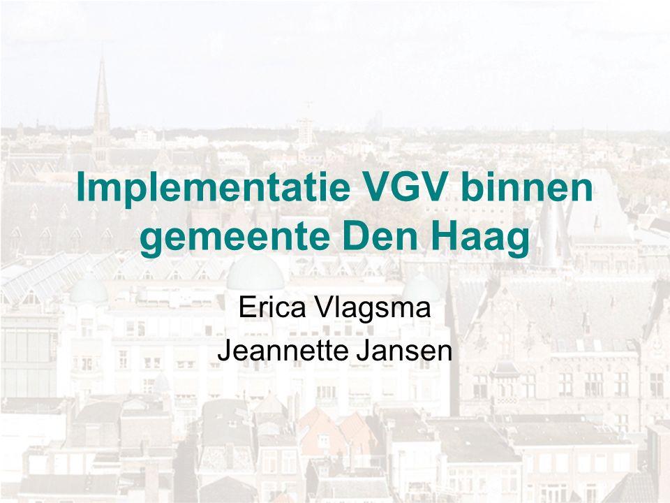 Implementatie VGV binnen gemeente Den Haag Erica Vlagsma Jeannette Jansen