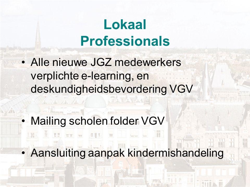 Lokaal Professionals Alle nieuwe JGZ medewerkers verplichte e-learning, en deskundigheidsbevordering VGV Mailing scholen folder VGV Aansluiting aanpak kindermishandeling