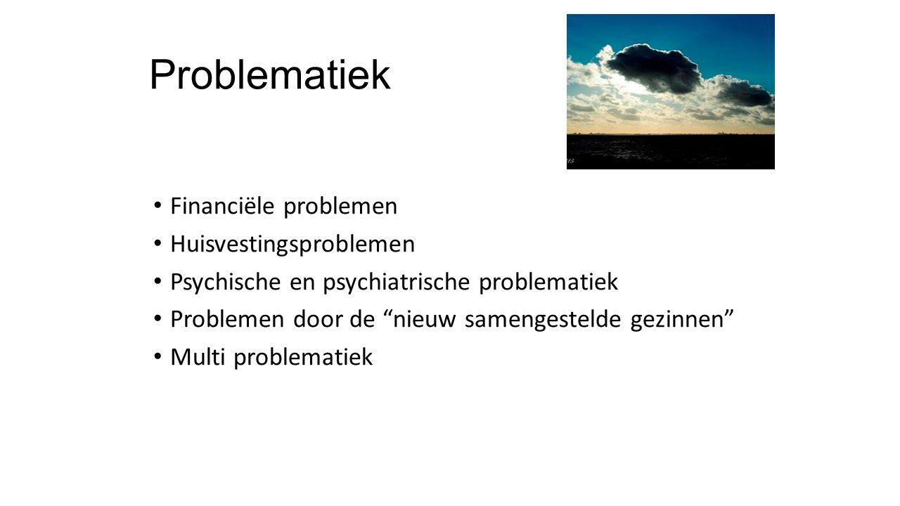 """Problematiek Financiële problemen Huisvestingsproblemen Psychische en psychiatrische problematiek Problemen door de """"nieuw samengestelde gezinnen"""" Mul"""