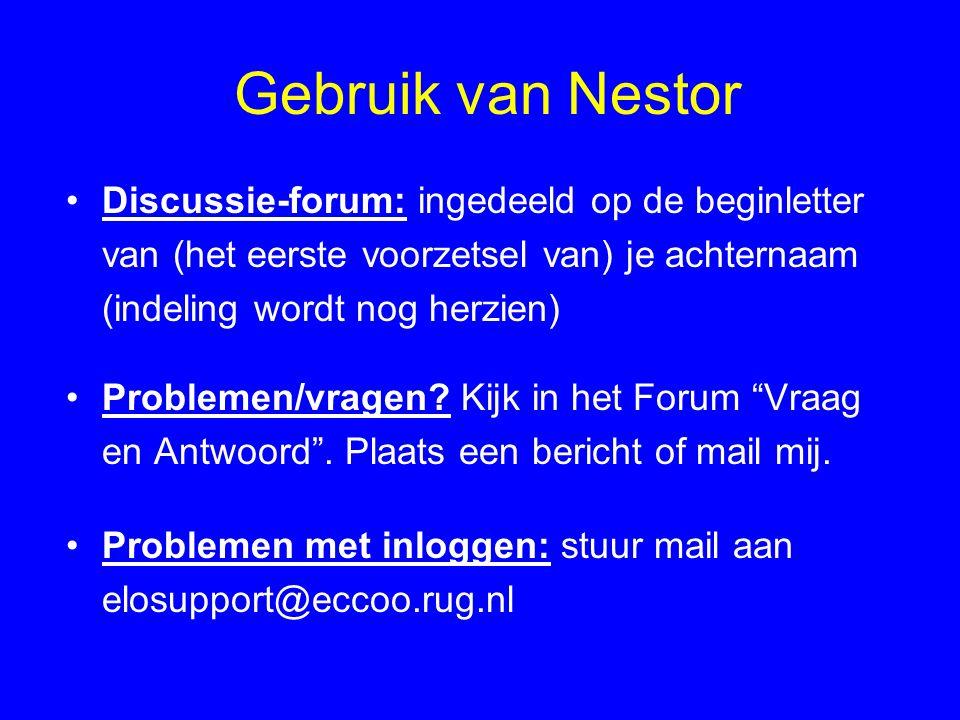 Gebruik van Nestor Discussie-forum: ingedeeld op de beginletter van (het eerste voorzetsel van) je achternaam (indeling wordt nog herzien) Problemen/vragen.