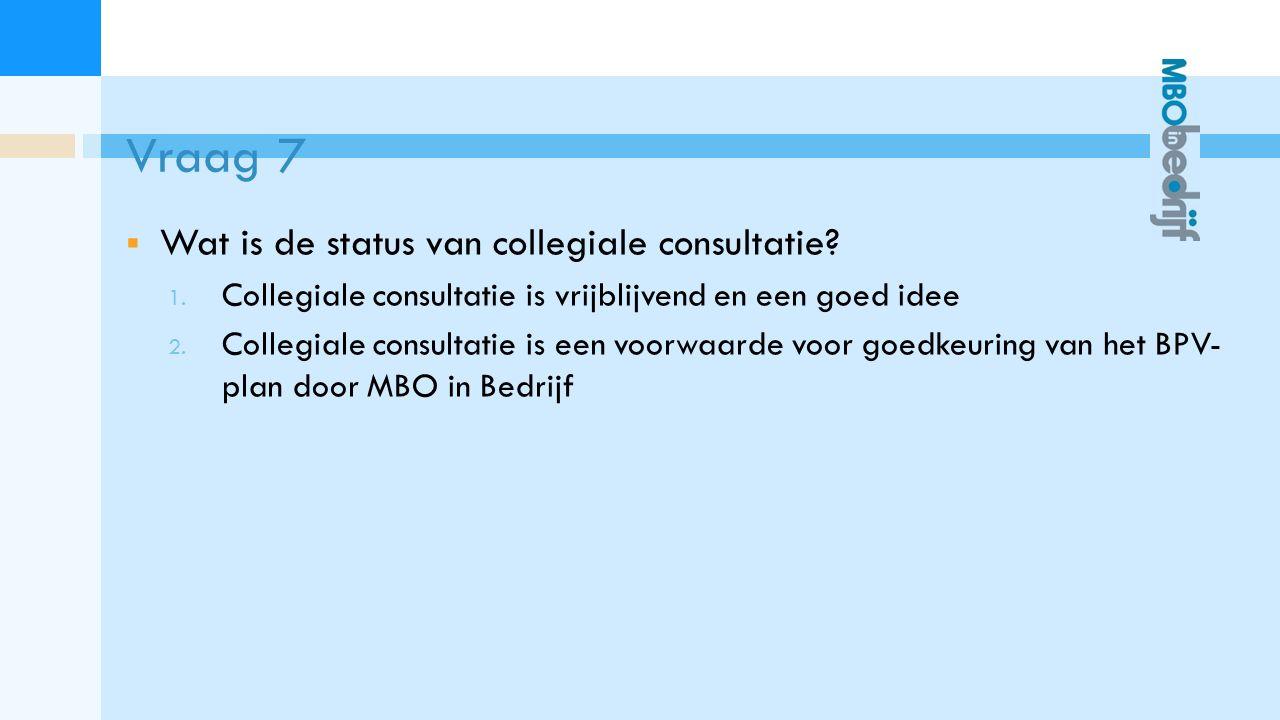 Vraag 7  Wat is de status van collegiale consultatie.
