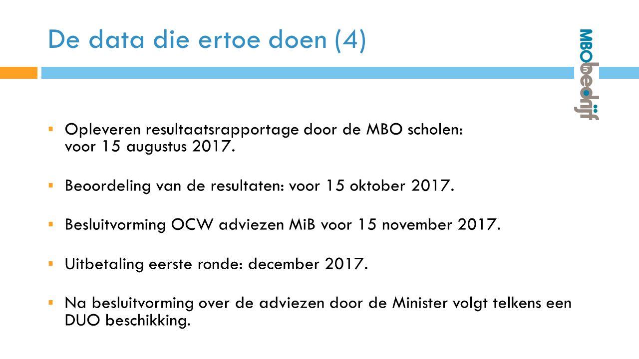 De data die ertoe doen (4)  Opleveren resultaatsrapportage door de MBO scholen: voor 15 augustus 2017.