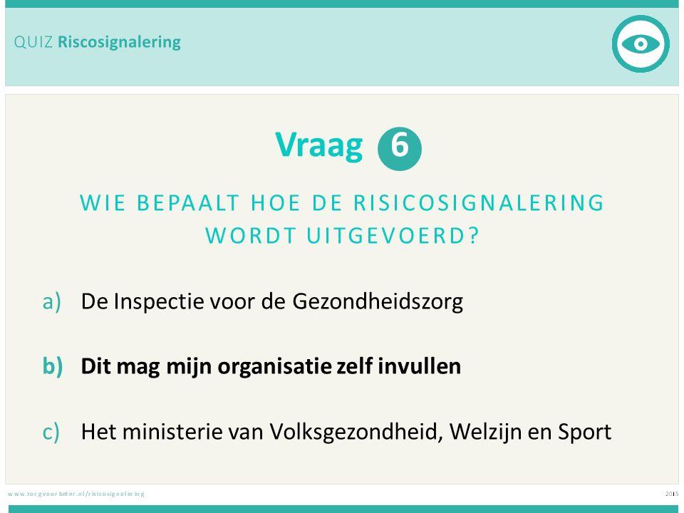 Vraag 6 WIE BEPAALT HOE DE RISICOSIGNALERING WORDT UITGEVOERD.
