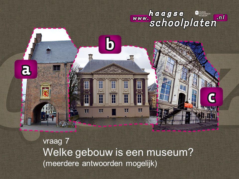 vraag 7 Welke gebouw is een museum (meerdere antwoorden mogelijk)