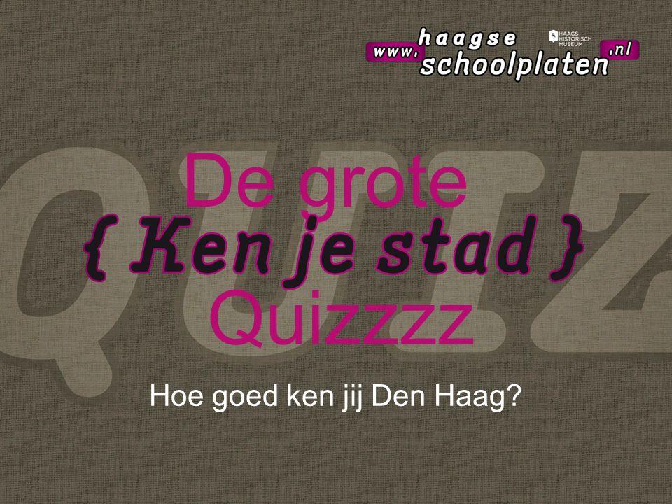 Hoe goed ken jij Den Haag De grote Quizzzz