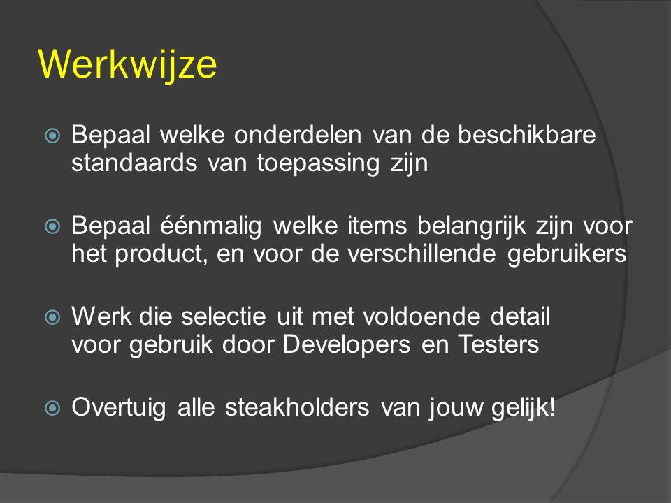 Werkwijze  Bepaal welke onderdelen van de beschikbare standaards van toepassing zijn  Bepaal éénmalig welke items belangrijk zijn voor het product,