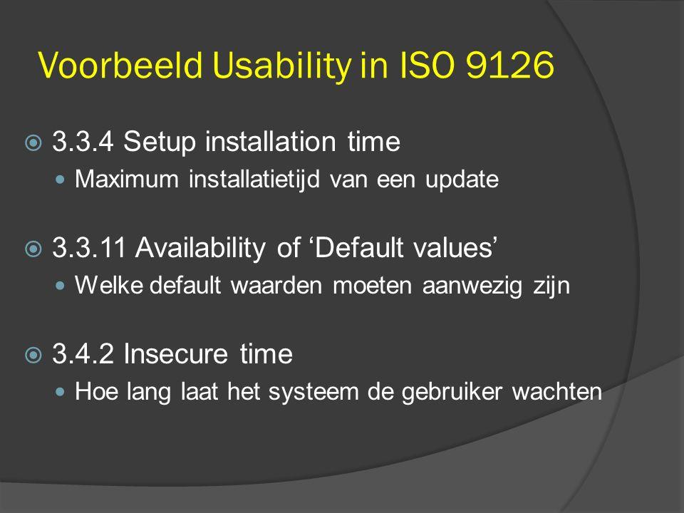 Voorbeeld Usability in ISO 9126  3.3.4 Setup installation time Maximum installatietijd van een update  3.3.11 Availability of 'Default values' Welke default waarden moeten aanwezig zijn  3.4.2 Insecure time Hoe lang laat het systeem de gebruiker wachten