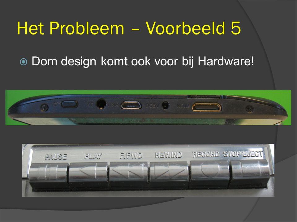Het Probleem – Voorbeeld 5  Dom design komt ook voor bij Hardware!