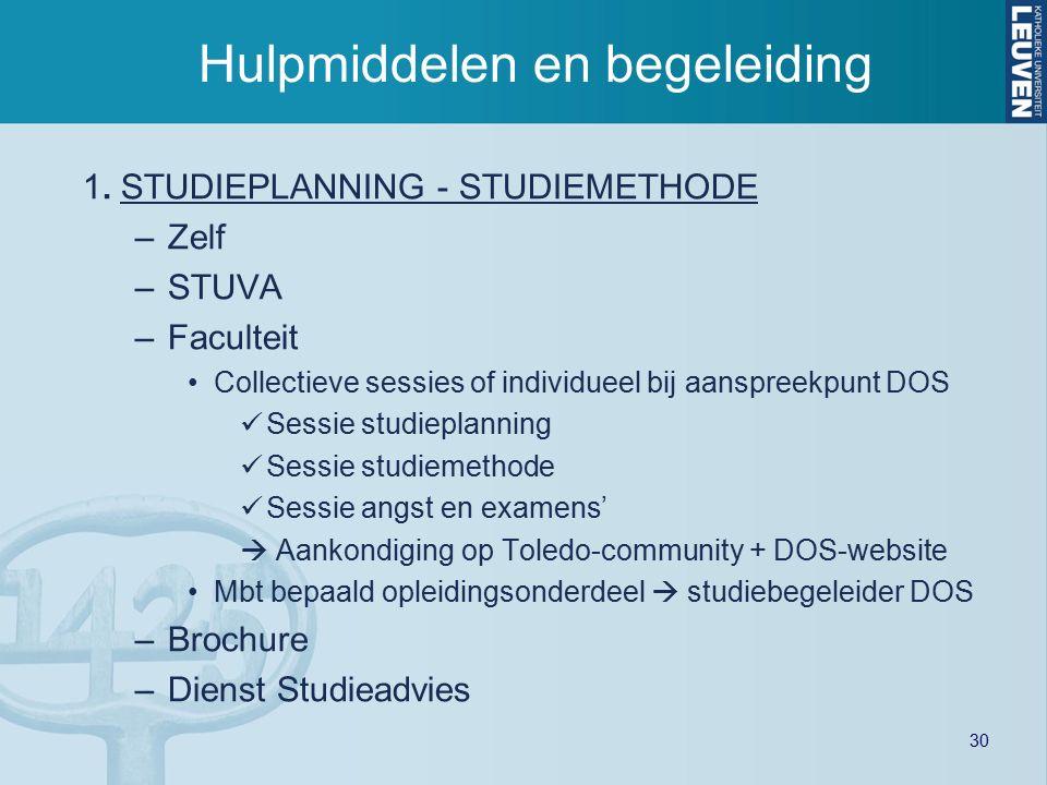 30 Hulpmiddelen en begeleiding 1. STUDIEPLANNING - STUDIEMETHODE –Zelf –STUVA –Faculteit Collectieve sessies of individueel bij aanspreekpunt DOS Sess