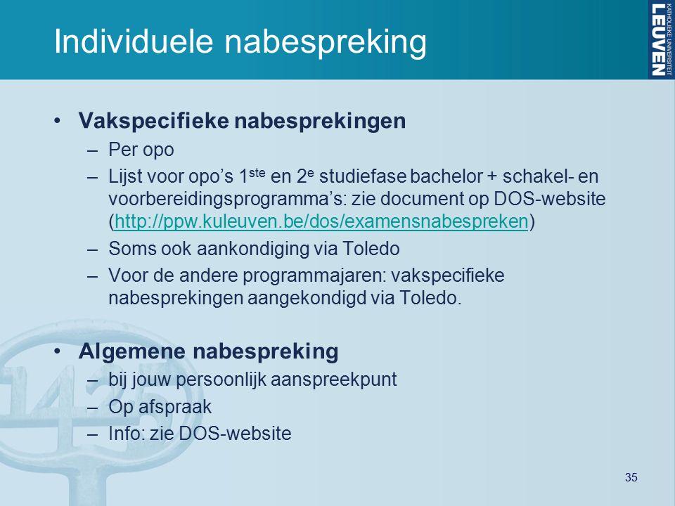 Individuele nabespreking Vakspecifieke nabesprekingen –Per opo –Lijst voor opo's 1 ste en 2 e studiefase bachelor + schakel- en voorbereidingsprogramm