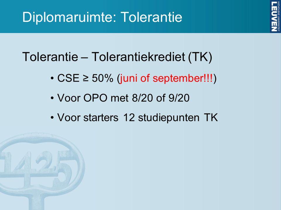 Diplomaruimte: Tolerantie Tolerantie – Tolerantiekrediet (TK) CSE ≥ 50% (juni of september!!!) Voor OPO met 8/20 of 9/20 Voor starters 12 studiepunten