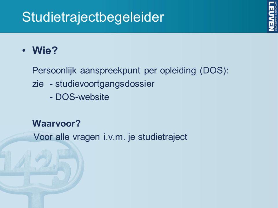 Studietrajectbegeleider Wie? Persoonlijk aanspreekpunt per opleiding (DOS): zie - studievoortgangsdossier - DOS-website Waarvoor? Voor alle vragen i.v