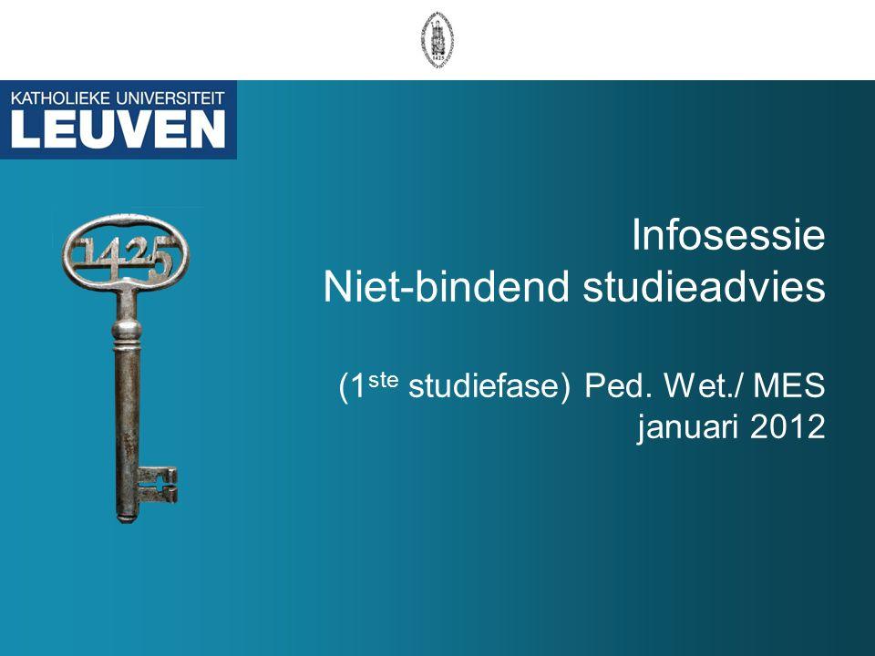 Infosessie Niet-bindend studieadvies (1 ste studiefase) Ped. Wet./ MES januari 2012