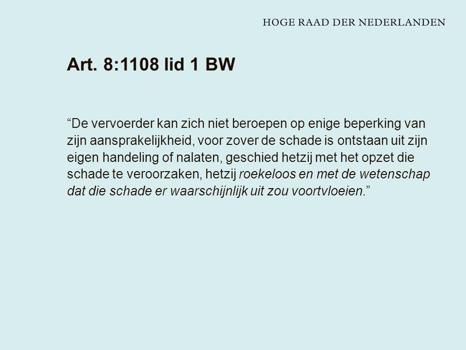 """Art. 8:1108 lid 1 BW """"De vervoerder kan zich niet beroepen op enige beperking van zijn aansprakelijkheid, voor zover de schade is ontstaan uit zijn ei"""