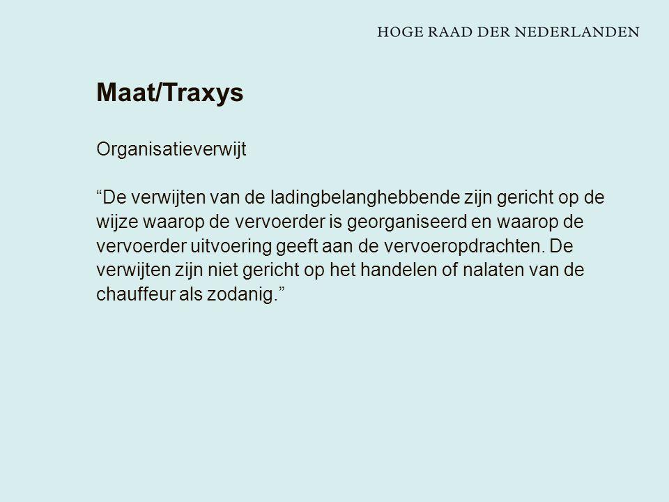 Maat/Traxys Organisatieverwijt De verwijten van de ladingbelanghebbende zijn gericht op de wijze waarop de vervoerder is georganiseerd en waarop de vervoerder uitvoering geeft aan de vervoeropdrachten.