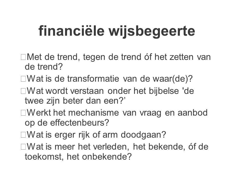 financiële wijsbegeerte ・ Met de trend, tegen de trend óf het zetten van de trend.